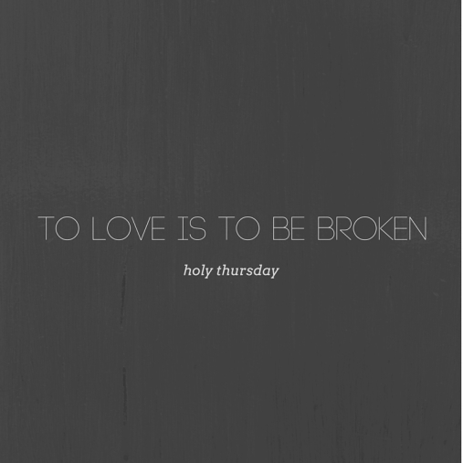 to love is to be broken